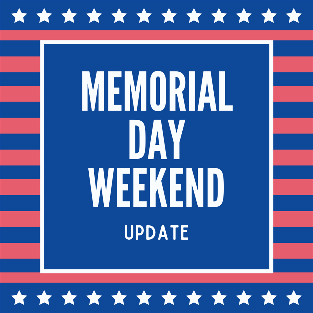 Memorial Day Weekend Update