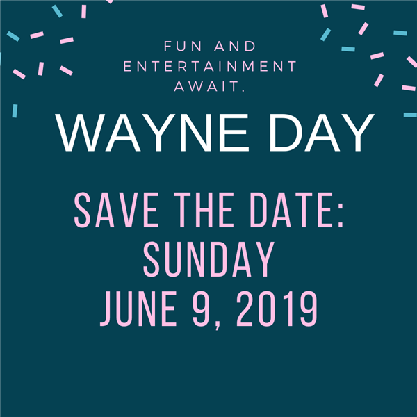 SAVE THE DATE:  WAYNE DAY - SUNDAY - JUNE 9, 2019